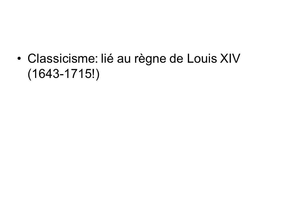 Classicisme: lié au règne de Louis XIV (1643-1715!)