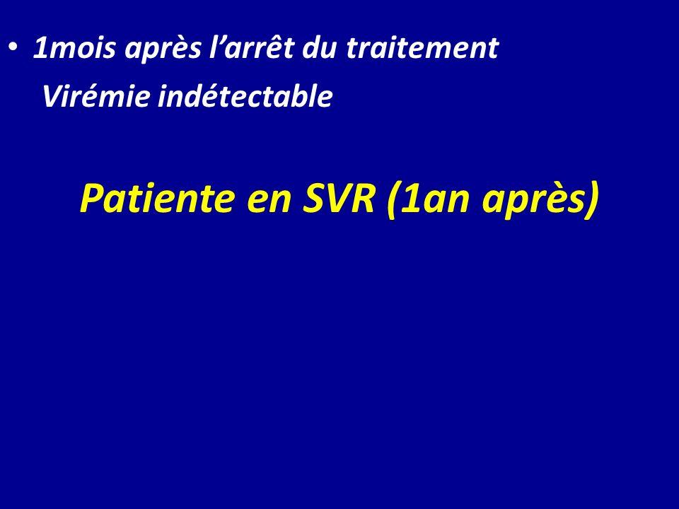 1mois après larrêt du traitement Virémie indétectable Patiente en SVR (1an après)