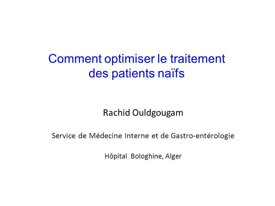 Comment optimiser le traitement des patients naïfs Rachid Ouldgougam Service de Médecine Interne et de Gastro-entérologie Hôpital Bologhine, Alger