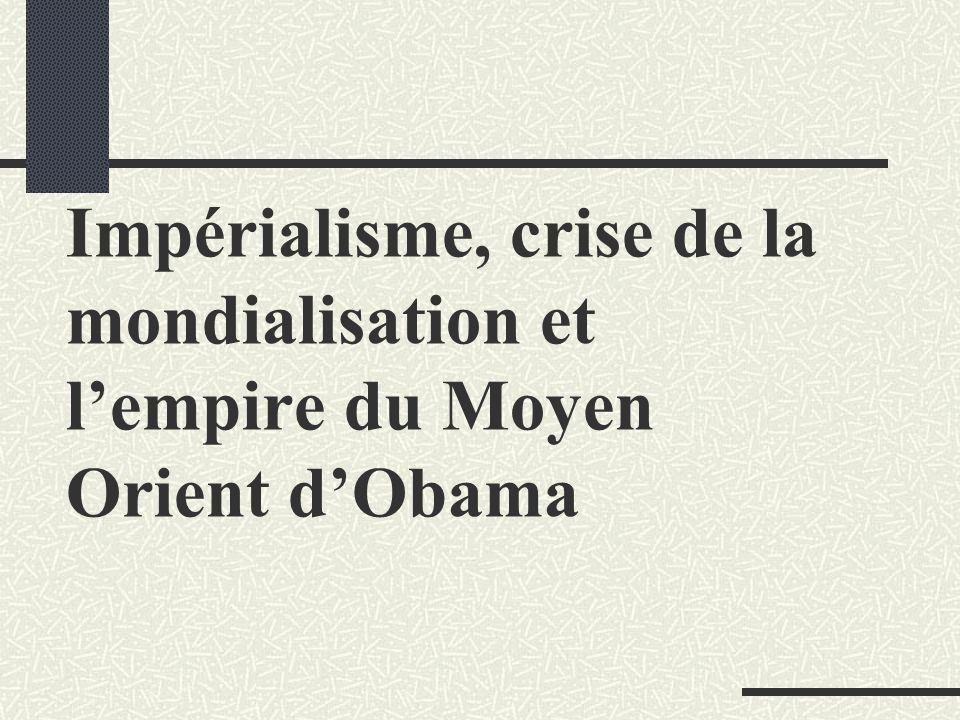 Impérialisme, crise de la mondialisation et lempire du Moyen Orient dObama