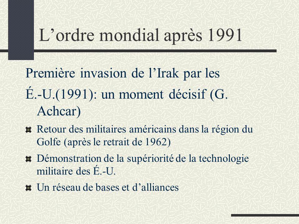 Lordre mondial après 1991 Première invasion de lIrak par les É.-U.(1991): un moment décisif (G. Achcar) Retour des militaires américains dans la régio