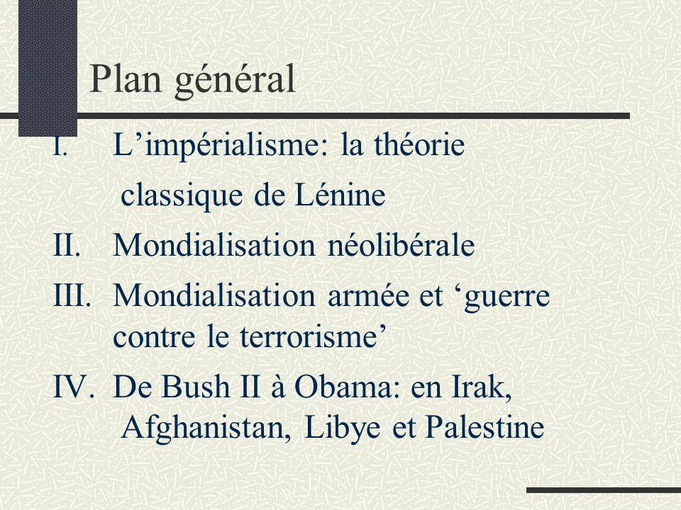 Plan général I. Limpérialisme: la théorie classique de Lénine II.Mondialisation néolibérale III.Mondialisation armée et guerre contre le terrorisme IV