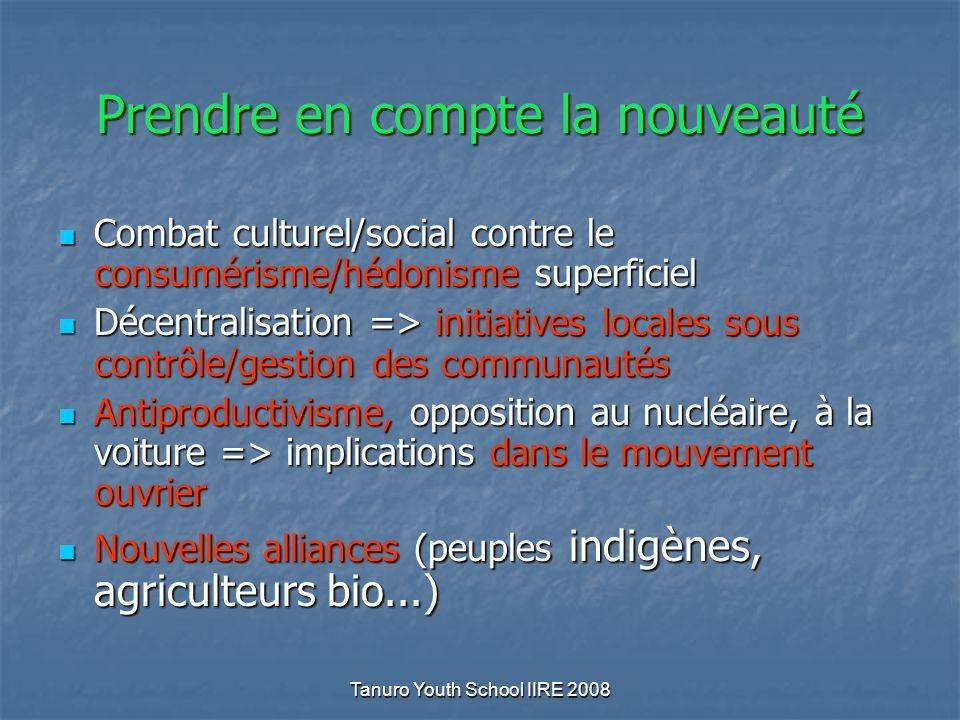 Tanuro Youth School IIRE 2008 Prendre en compte la nouveauté Combat culturel/social contre le consumérisme/hédonisme superficiel Combat culturel/socia