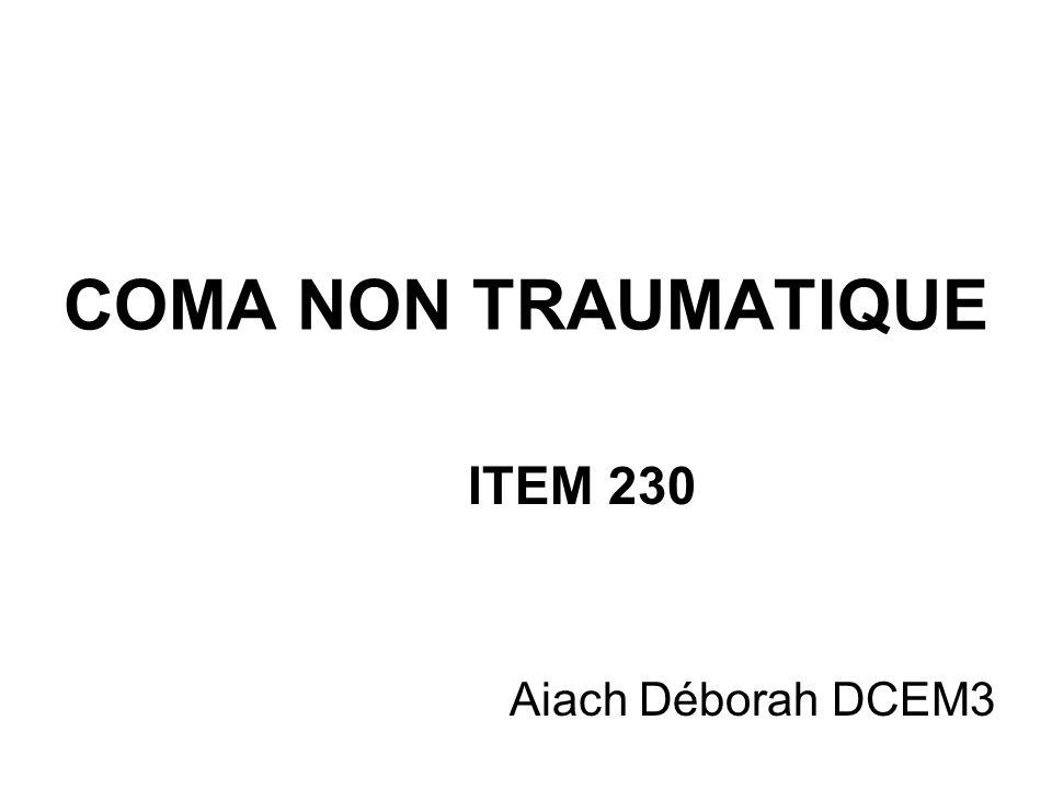 COMA NON TRAUMATIQUE ITEM 230 Aiach Déborah DCEM3