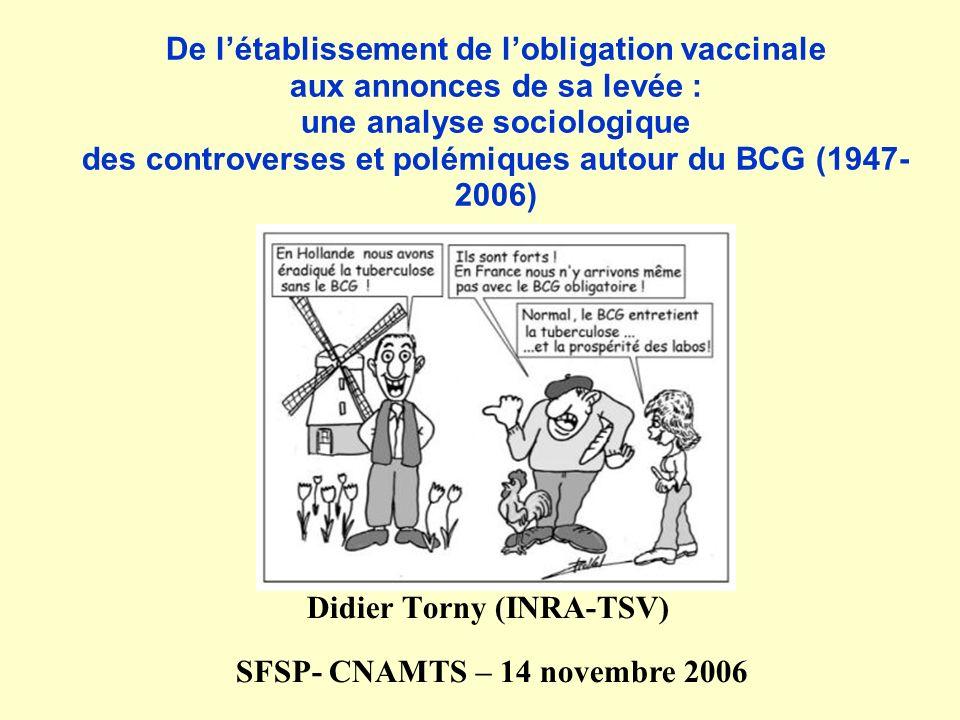 De létablissement de lobligation vaccinale aux annonces de sa levée : une analyse sociologique des controverses et polémiques autour du BCG (1947- 2006) Didier Torny (INRA-TSV) SFSP- CNAMTS – 14 novembre 2006