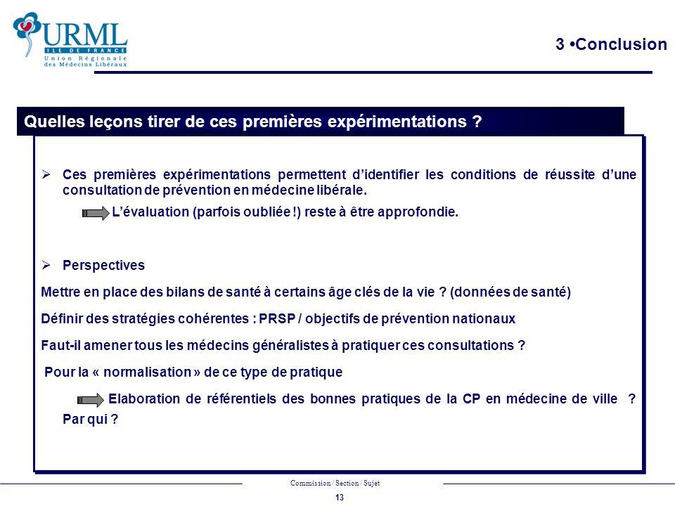 13 Commission / Section / Sujet Ces premières expérimentations permettent didentifier les conditions de réussite dune consultation de prévention en médecine libérale.