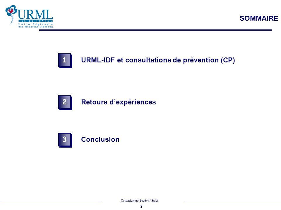 2 Commission / Section / Sujet SOMMAIRE 1 1 URML-IDF et consultations de prévention (CP) 2 2 Retours dexpériences 3 3 Conclusion