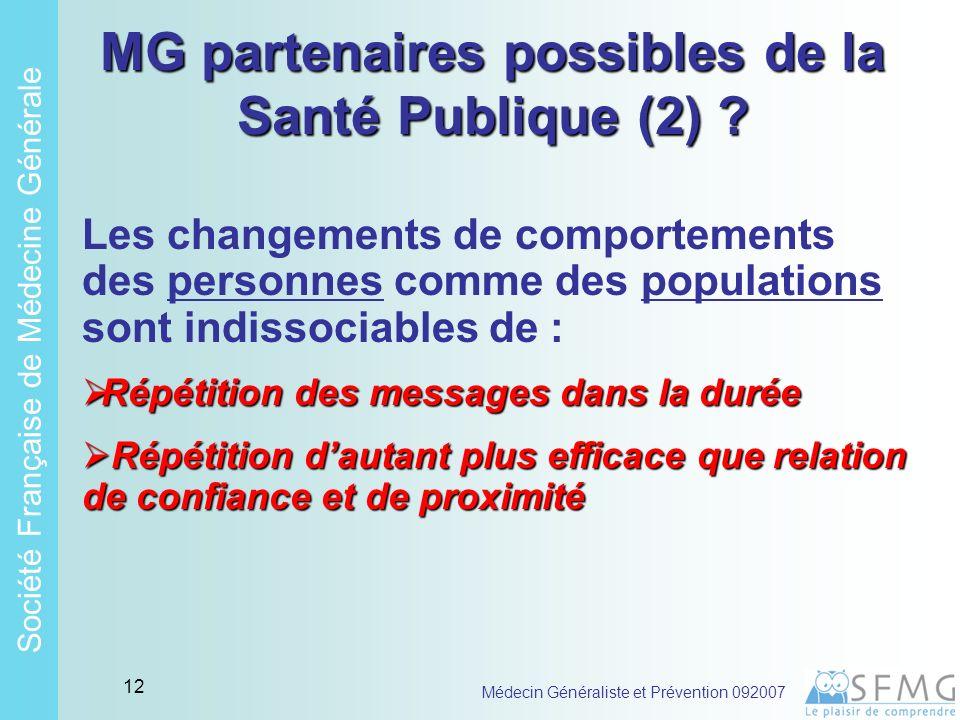 Soci é t é Fran ç aise de M é decine G é n é rale Médecin Généraliste et Prévention 092007 11 MG partenaires possibles de la Santé Publique (1) .