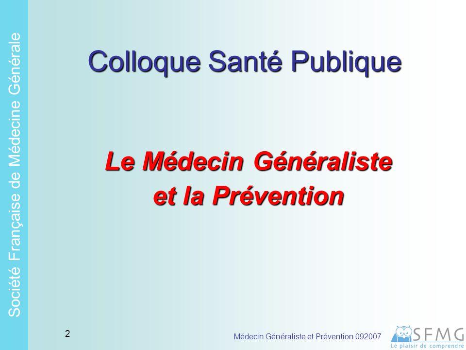 Soci é t é Fran ç aise de M é decine G é n é rale Médecin Généraliste et Prévention 092007 1 Les problèmes de santé pris en charge par les médecins traitants Consulter le site www.