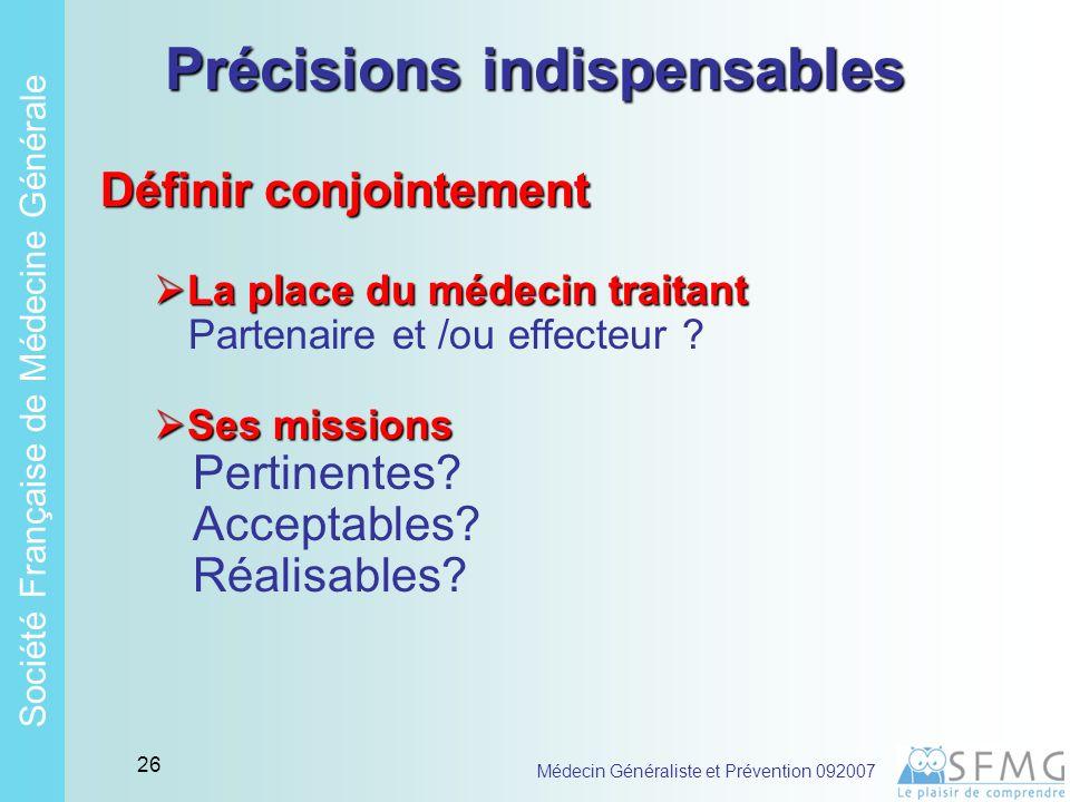 Soci é t é Fran ç aise de M é decine G é n é rale Médecin Généraliste et Prévention 092007 25 Des partenaires « idéaux » .