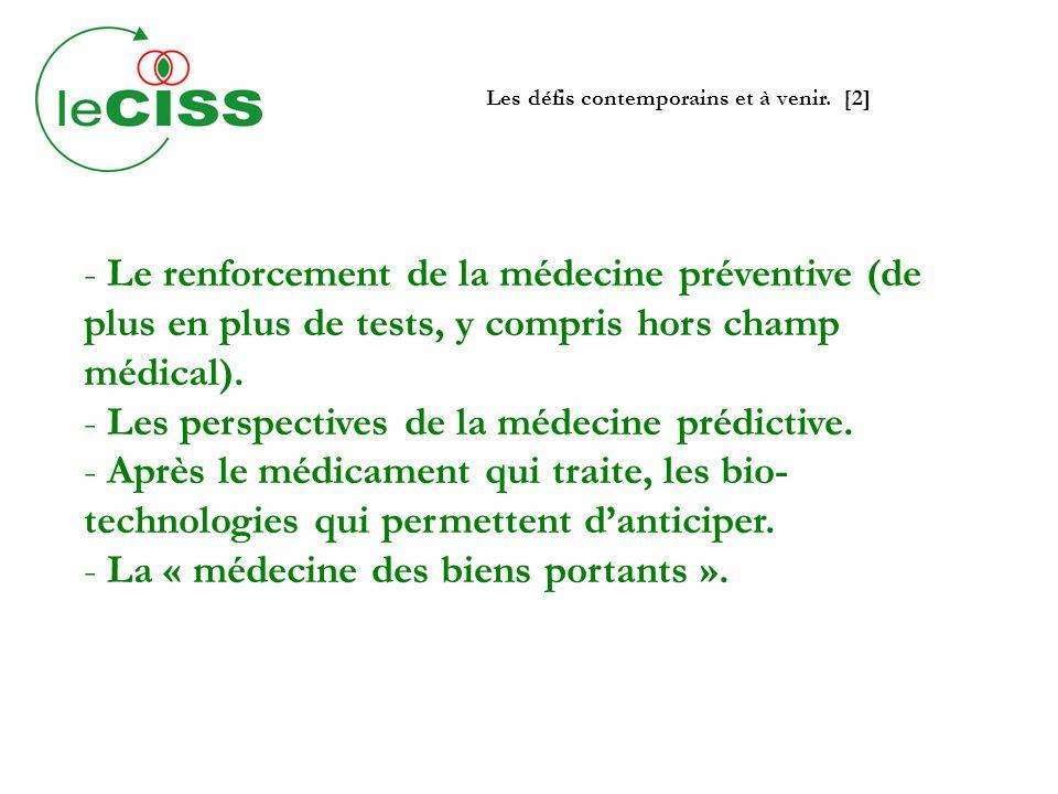 Les défis contemporains et à venir. [2] - Le renforcement de la médecine préventive (de plus en plus de tests, y compris hors champ médical). - Les pe