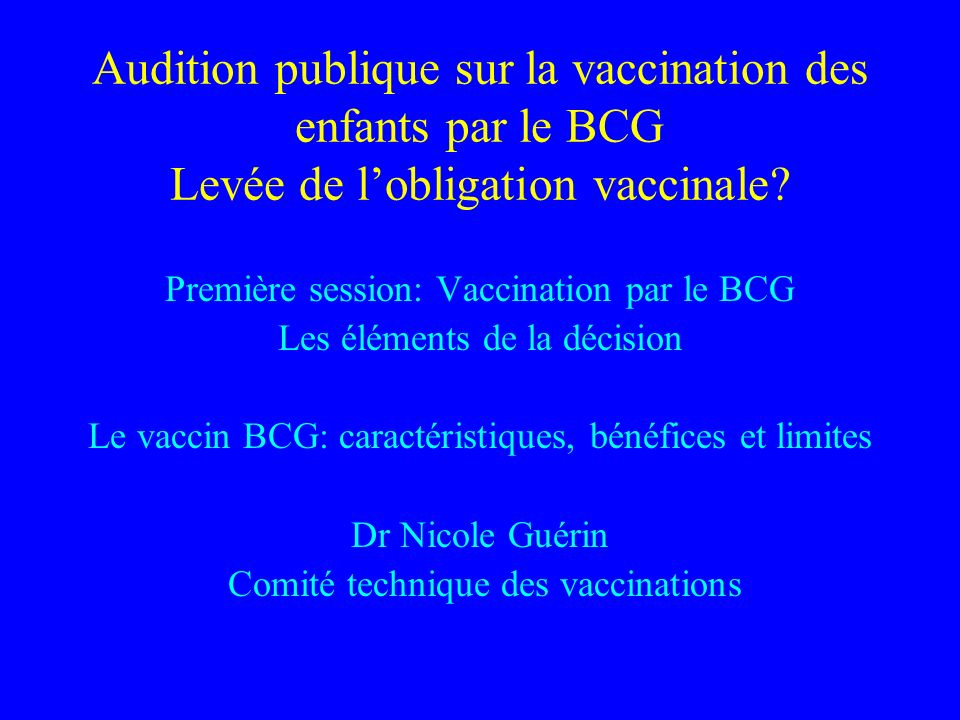 Audition publique sur la vaccination des enfants par le BCG Levée de lobligation vaccinale.