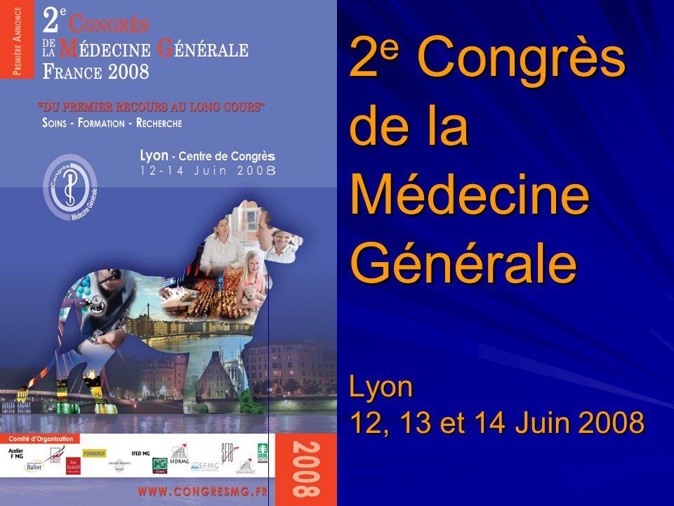 2 e Congrès de la Médecine Générale Lyon 12, 13 et 14 Juin 2008
