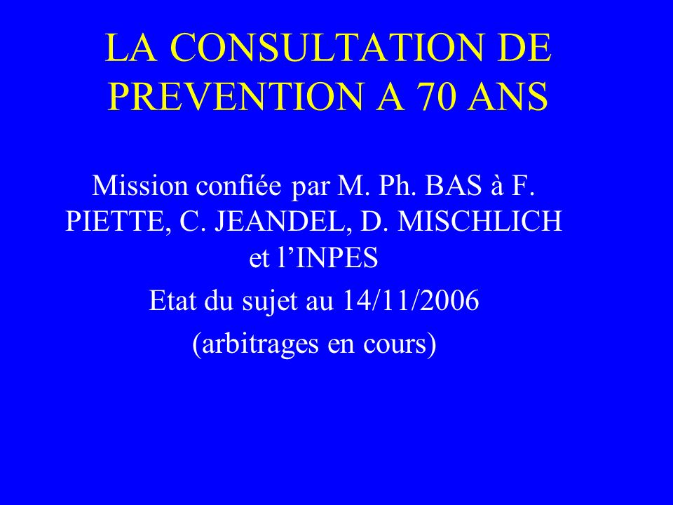 LA CONSULTATION DE PREVENTION A 70 ANS Mission confiée par M.
