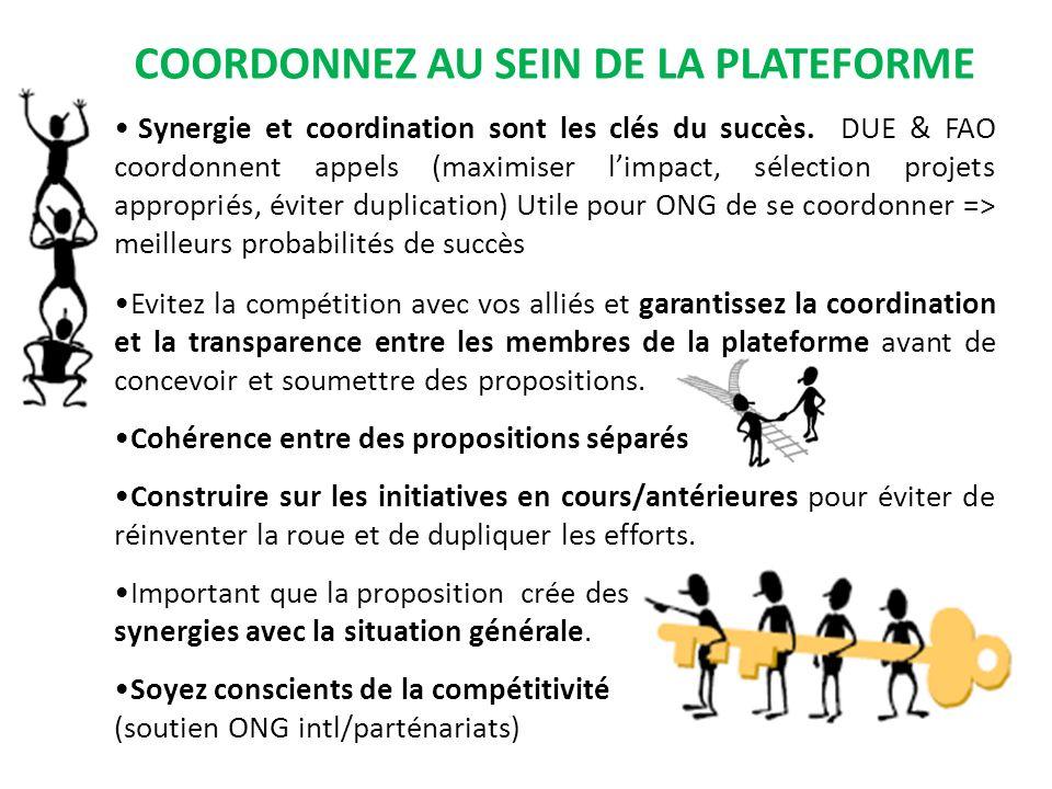 COORDONNEZ AU SEIN DE LA PLATEFORME Synergie et coordination sont les clés du succès. DUE & FAO coordonnent appels (maximiser limpact, sélection proje