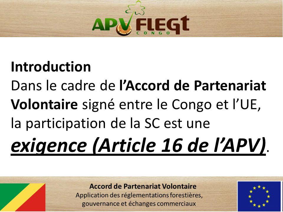 Introduction Dans le cadre de lAccord de Partenariat Volontaire signé entre le Congo et lUE, la participation de la SC est une exigence (Article 16 de