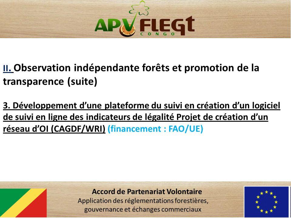 II. Observation indépendante forêts et promotion de la transparence (suite) 3. Développement dune plateforme du suivi en création dun logiciel de suiv