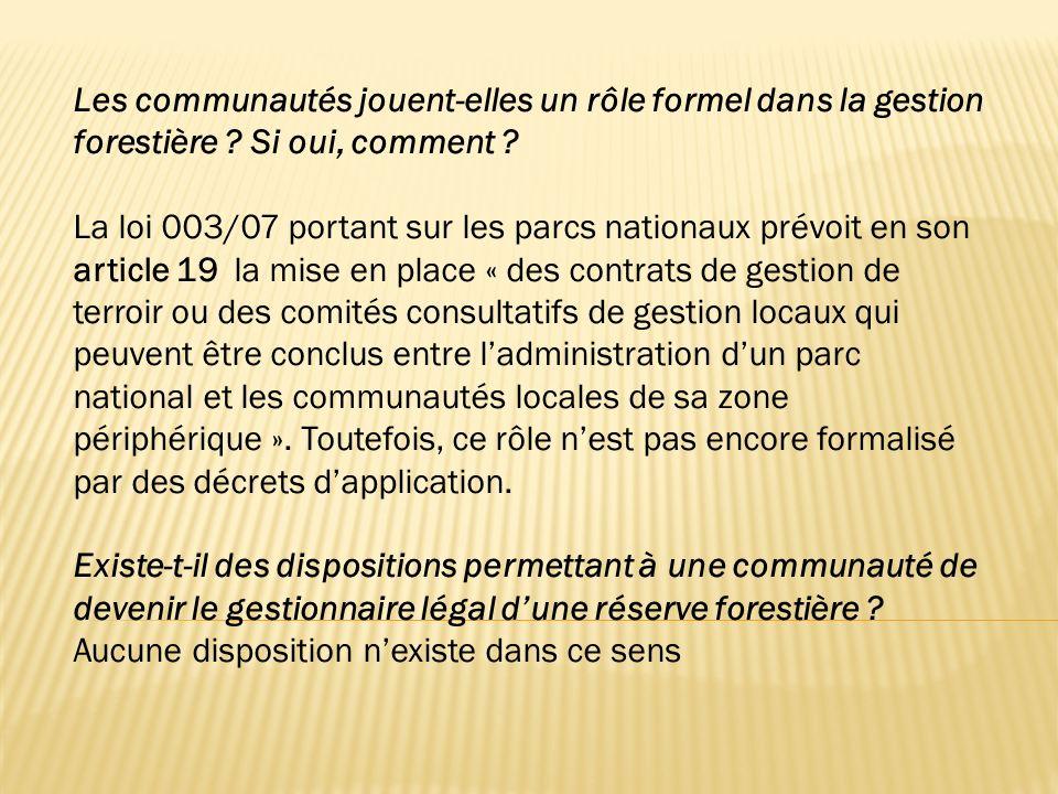 Les communautés jouent-elles un rôle formel dans la gestion forestière ? Si oui, comment ? La loi 003/07 portant sur les parcs nationaux prévoit en so