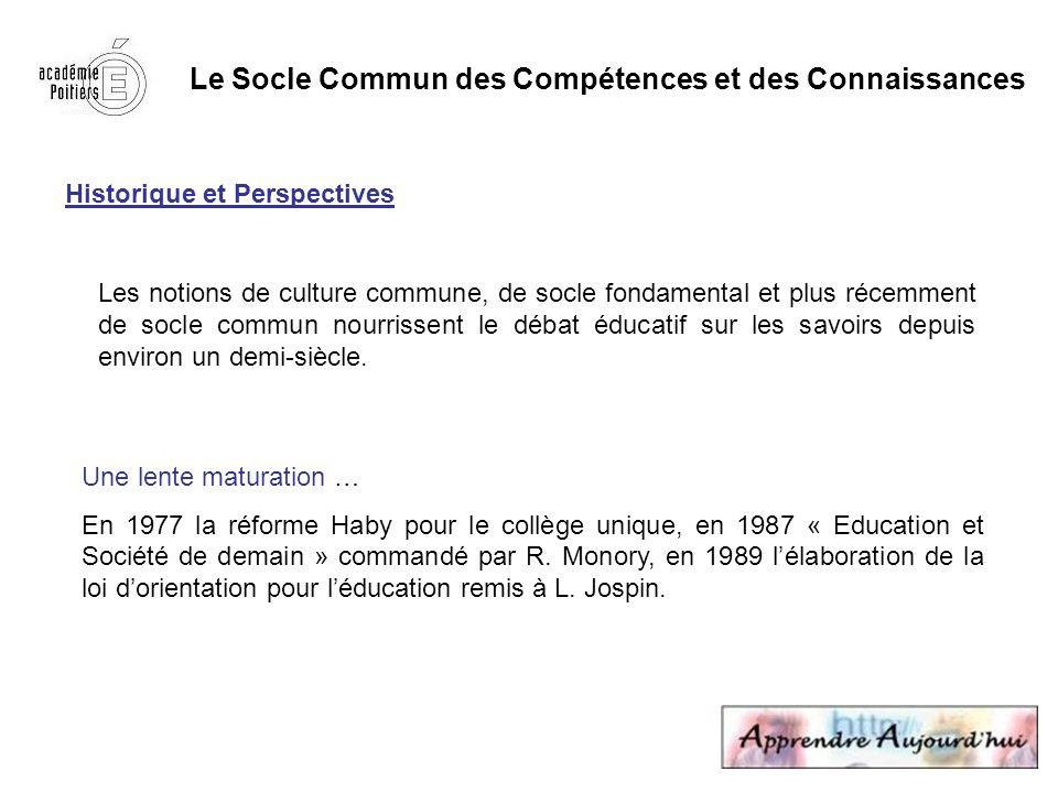 Le Socle Commun des Compétences et des Connaissances Historique et Perspectives Un lien entre le socle commun et les programmes … En 1993, rapport de lIG pour F.
