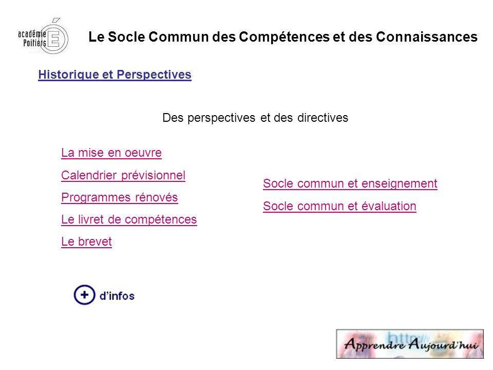 Le Socle Commun des Compétences et des Connaissances Historique et Perspectives Des perspectives et des directives La mise en oeuvre Calendrier prévis