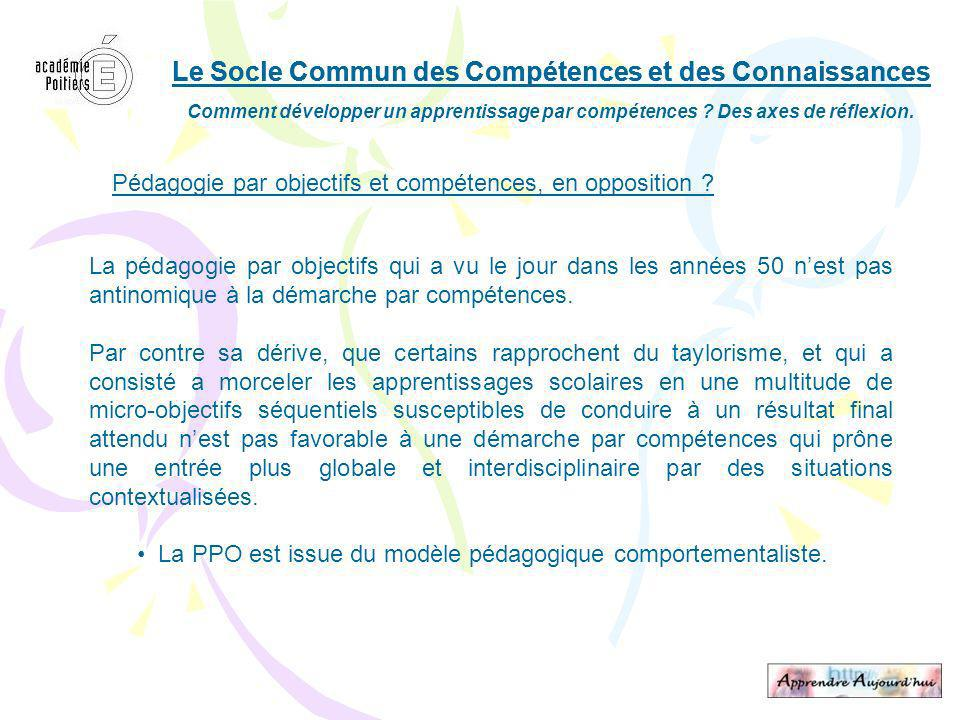 Le Socle Commun des Compétences et des Connaissances Pédagogie par objectifs et compétences, en opposition .