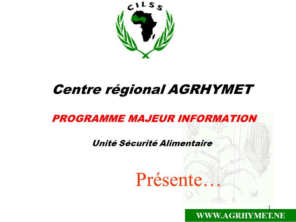 WWW.AGRHYMET.NE 1 Centre régional AGRHYMET PROGRAMME MAJEUR INFORMATION Unité Sécurité Alimentaire Présente…
