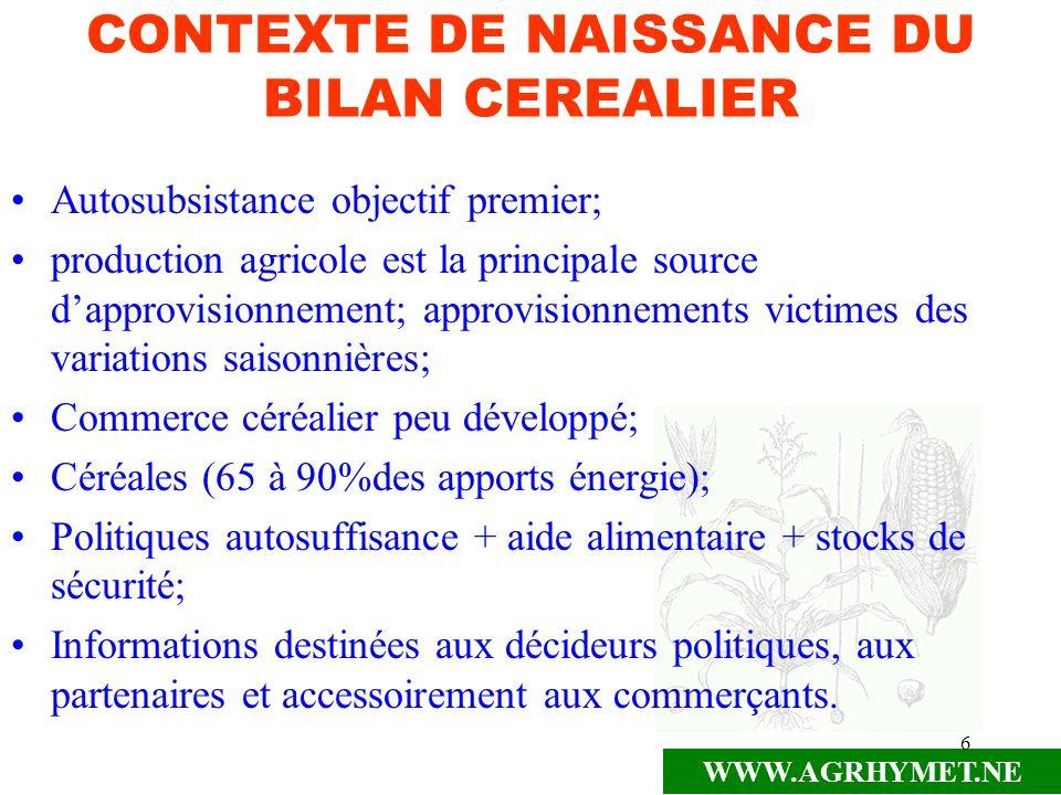 WWW.AGRHYMET.NE 6 CONTEXTE DE NAISSANCE DU BILAN CEREALIER Autosubsistance objectif premier; production agricole est la principale source dapprovision