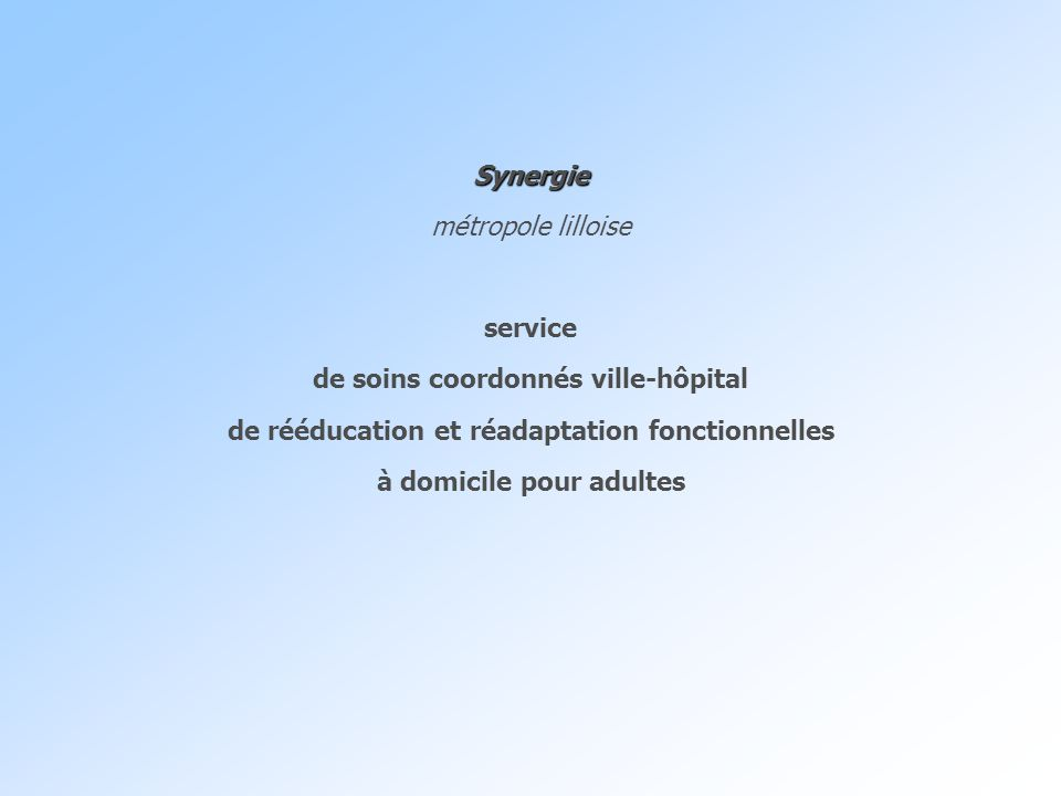 Synergie métropole lilloise service de soins coordonnés ville-hôpital de rééducation et réadaptation fonctionnelles à domicile pour adultes