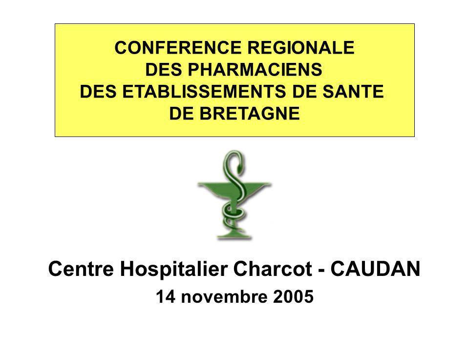 CONFERENCE REGIONALE DES PHARMACIENS DES ETABLISSEMENTS DE SANTE DE BRETAGNE Centre Hospitalier Charcot - CAUDAN 14 novembre 2005