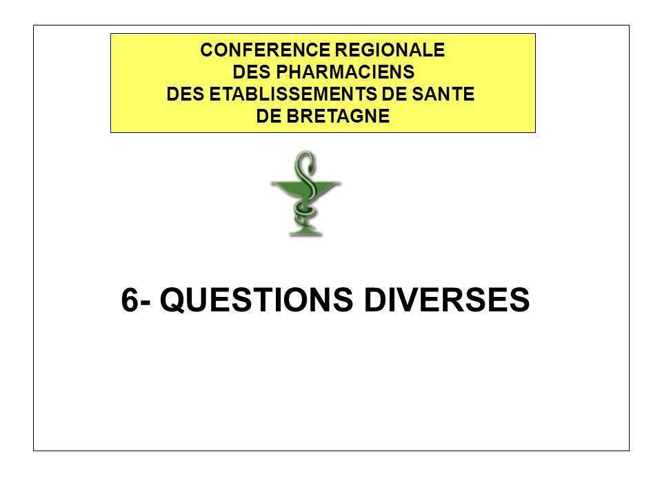 6- QUESTIONS DIVERSES CONFERENCE REGIONALE DES PHARMACIENS DES ETABLISSEMENTS DE SANTE DE BRETAGNE