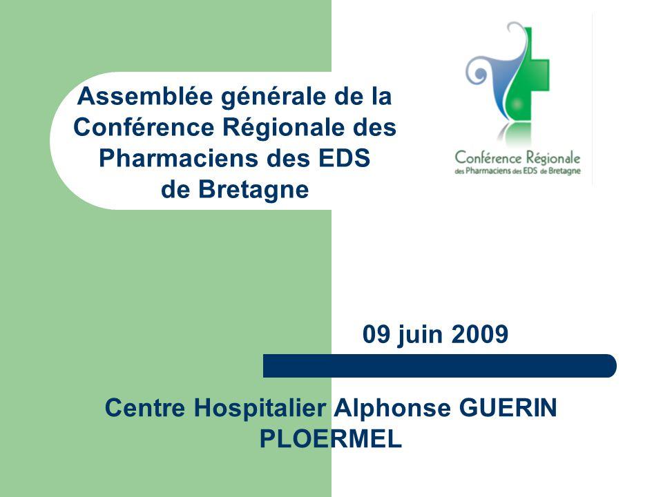 Centre Hospitalier Alphonse GUERIN PLOERMEL Assemblée générale de la Conférence Régionale des Pharmaciens des EDS de Bretagne 09 juin 2009