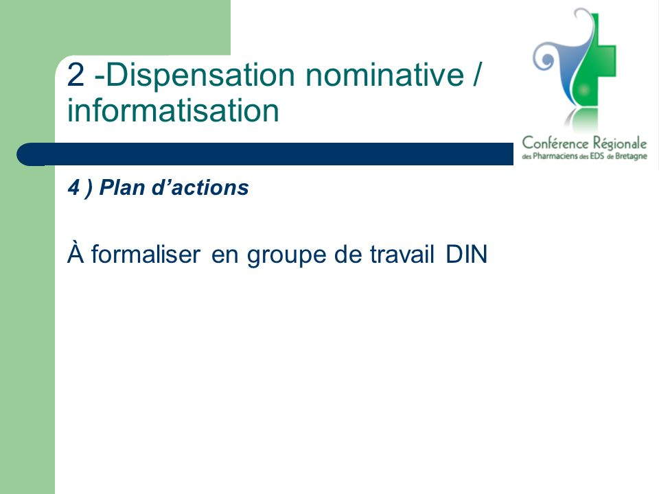 2 -Dispensation nominative / informatisation 4 ) Plan dactions À formaliser en groupe de travail DIN