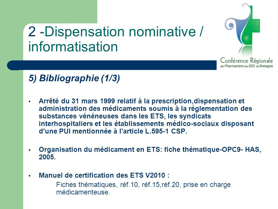 2 -Dispensation nominative / informatisation 5) Bibliographie (1/3) Arrêté du 31 mars 1999 relatif à la prescription,dispensation et administration de