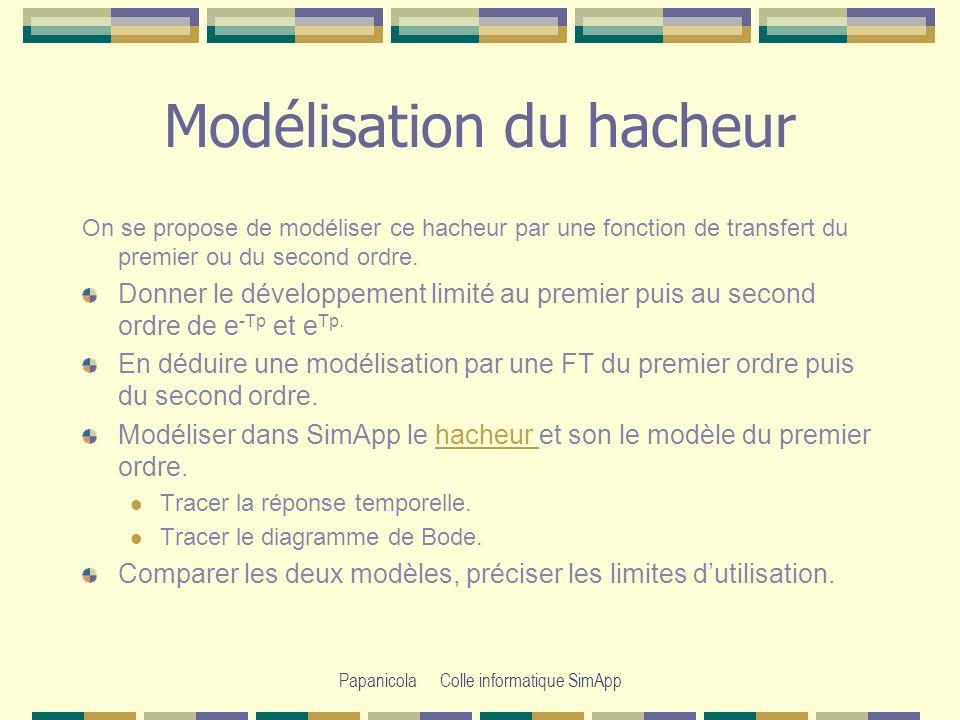 Papanicola Colle informatique SimApp Modélisation du système - 1 étude temporelle Dans un premier temps on prend pour régulateur un correcteur proportionnel avec Kp=1 et pour le régulateur le modèle équivalent du premier ordre.régulateur Compléter le schéma pour obtenir le schéma du systèmeschéma du système Quelle fonction de transfert proposez-vous pour le bloc Adapt.