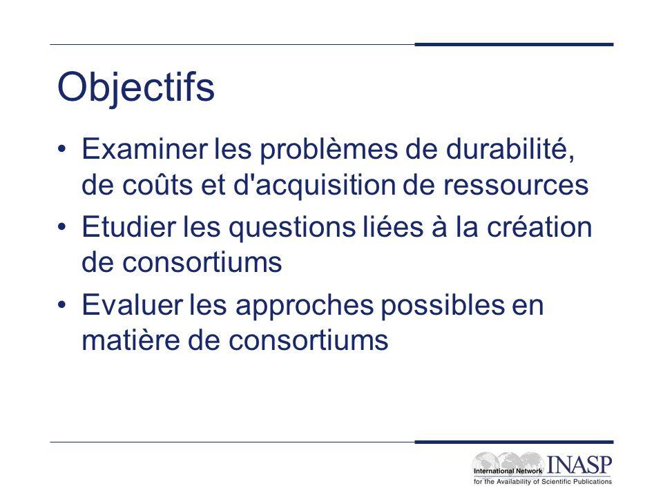 Objectifs Examiner les problèmes de durabilité, de coûts et d acquisition de ressources Etudier les questions liées à la création de consortiums Evaluer les approches possibles en matière de consortiums