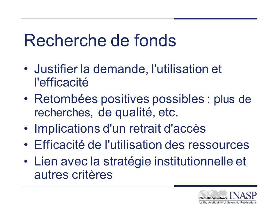 Recherche de fonds Justifier la demande, l utilisation et l efficacité Retombées positives possibles : p lus de recherches, de qualité, etc.