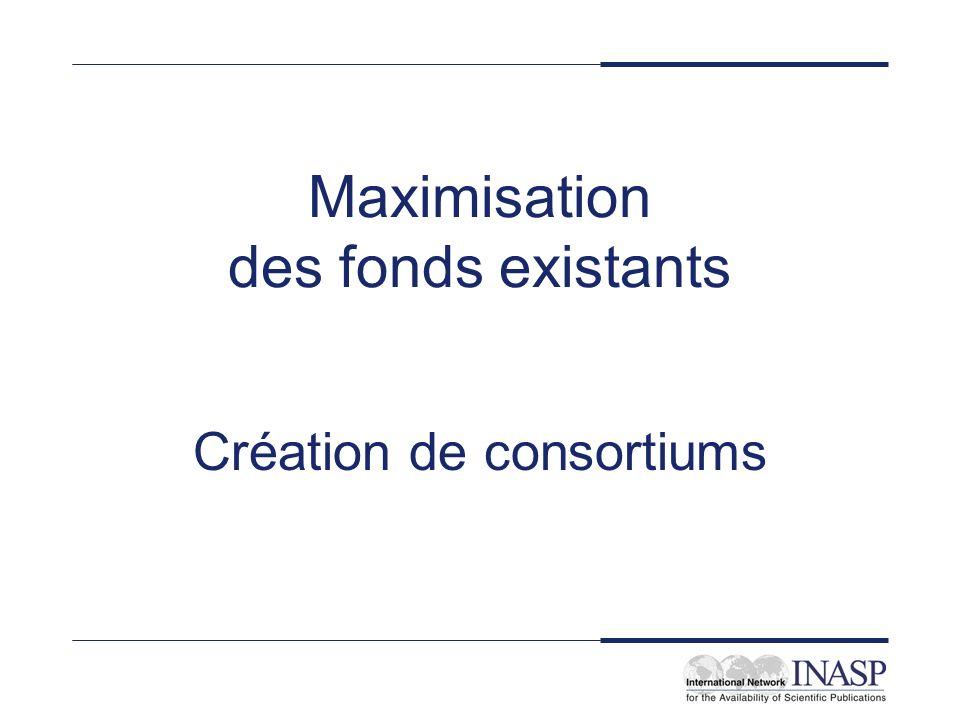 Maximisation des fonds existants Création de consortiums