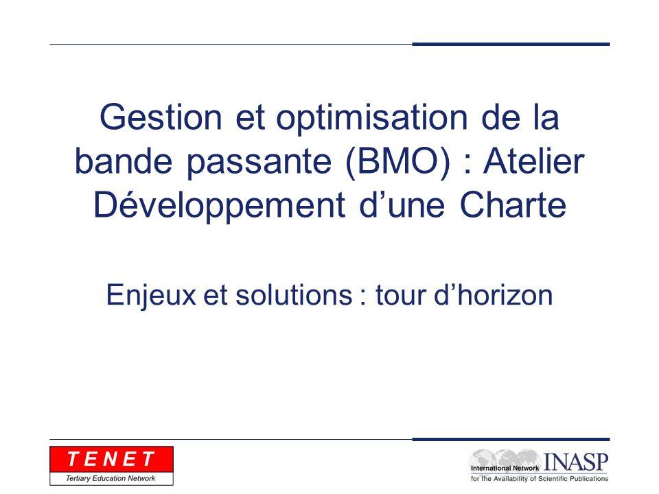 Gestion et optimisation de la bande passante (BMO) : Atelier Développement dune Charte Enjeux et solutions : tour dhorizon