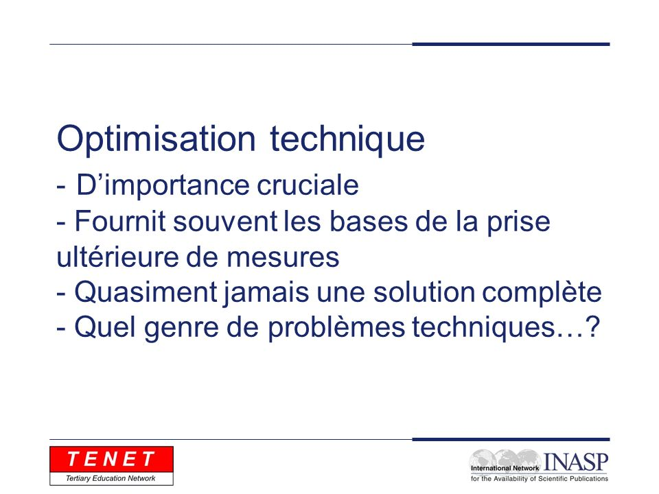 Optimisation technique - Dimportance cruciale - Fournit souvent les bases de la prise ultérieure de mesures - Quasiment jamais une solution complète -