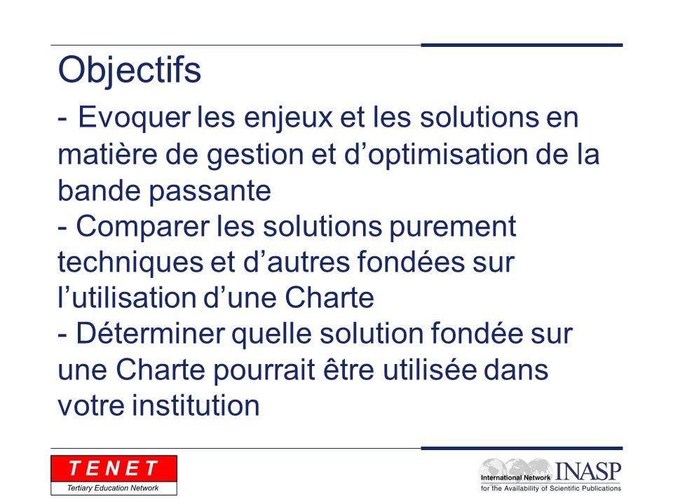 Objectifs - Evoquer les enjeux et les solutions en matière de gestion et doptimisation de la bande passante - Comparer les solutions purement techniqu
