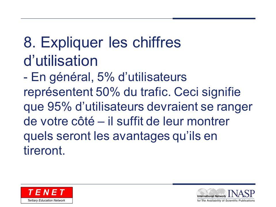 8. Expliquer les chiffres dutilisation - En général, 5% dutilisateurs représentent 50% du trafic.