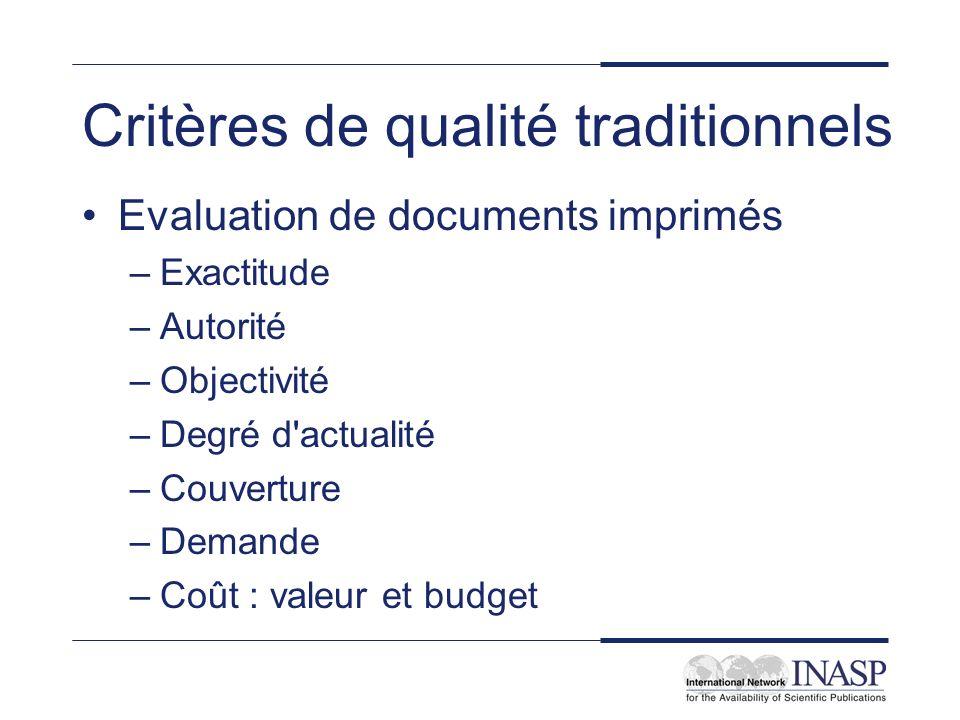 Critères de qualité traditionnels Evaluation de documents imprimés –Exactitude –Autorité –Objectivité –Degré d actualité –Couverture –Demande –Coût : valeur et budget