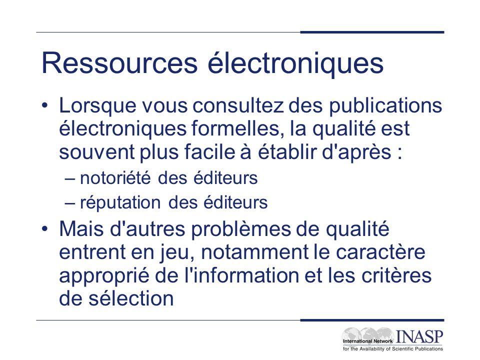 Ressources électroniques Lorsque vous consultez des publications électroniques formelles, la qualité est souvent plus facile à établir d'après : –noto