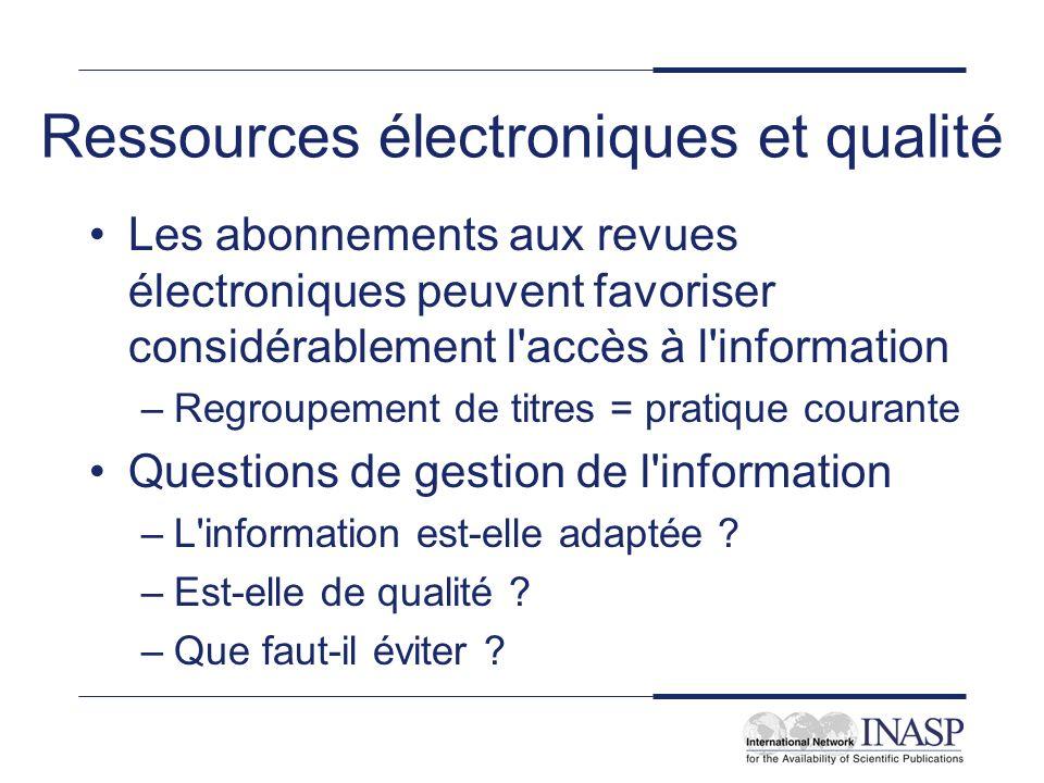 Ressources électroniques et qualité Les abonnements aux revues électroniques peuvent favoriser considérablement l'accès à l'information –Regroupement