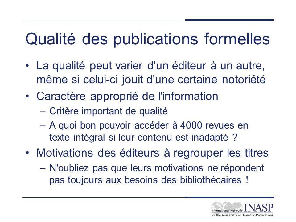 Qualité des publications formelles La qualité peut varier d'un éditeur à un autre, même si celui-ci jouit d'une certaine notoriété Caractère approprié