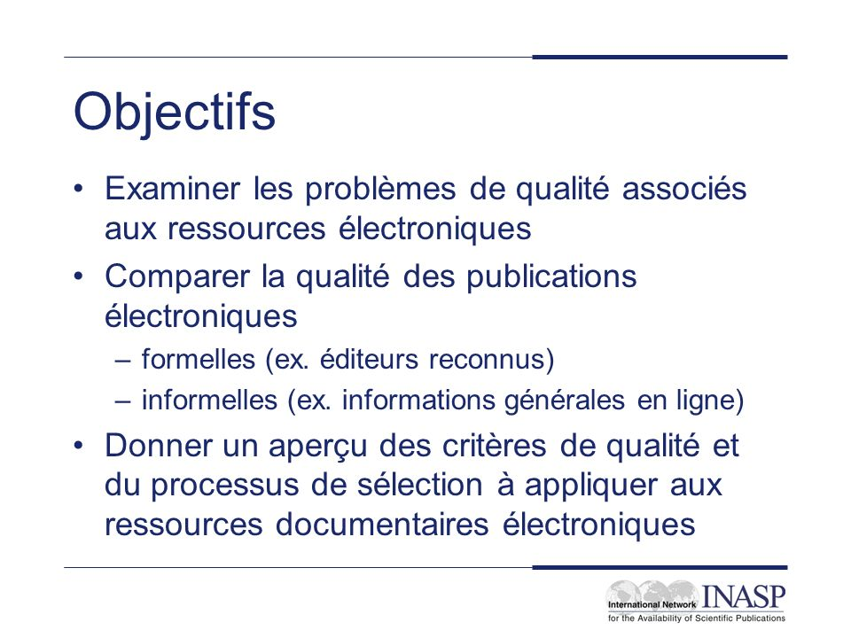 Objectifs Examiner les problèmes de qualité associés aux ressources électroniques Comparer la qualité des publications électroniques –formelles (ex. é