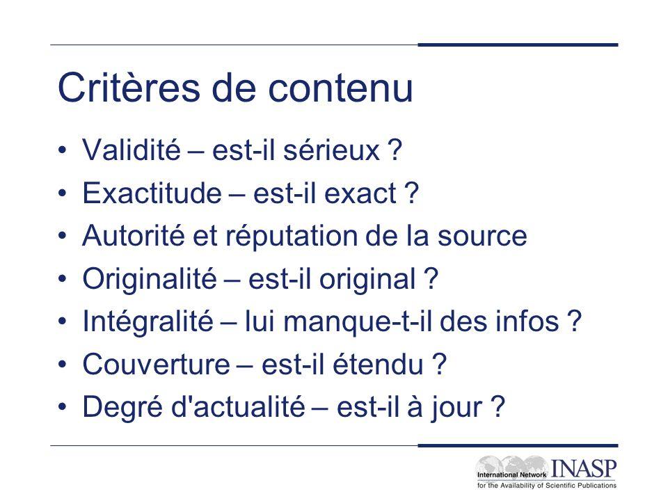 Critères de contenu Validité – est-il sérieux ? Exactitude – est-il exact ? Autorité et réputation de la source Originalité – est-il original ? Intégr