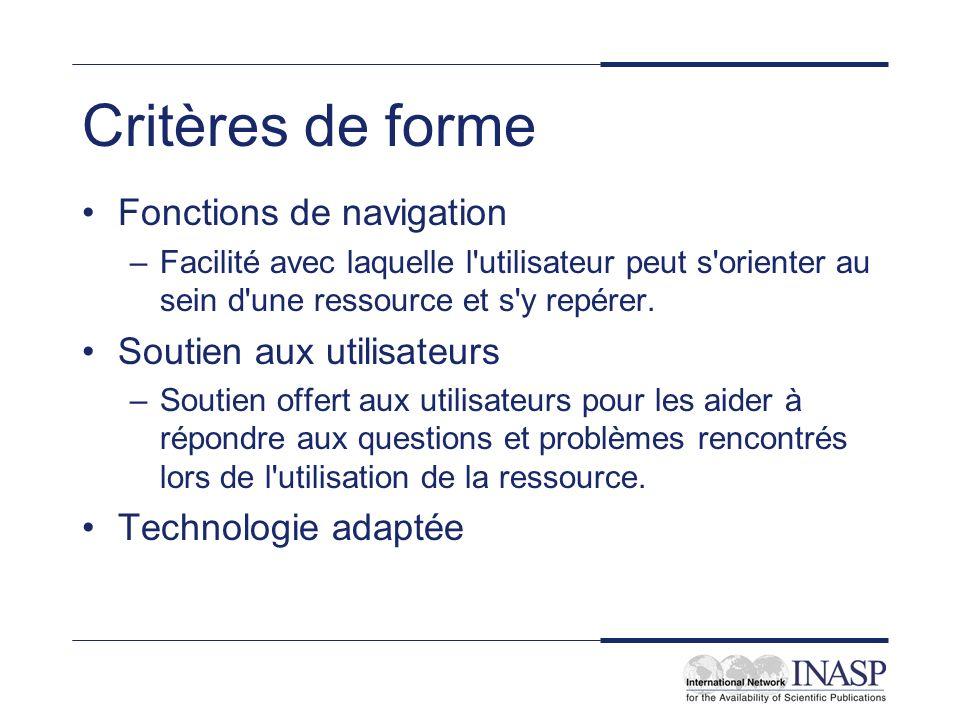 Critères de forme Fonctions de navigation –Facilité avec laquelle l'utilisateur peut s'orienter au sein d'une ressource et s'y repérer. Soutien aux ut