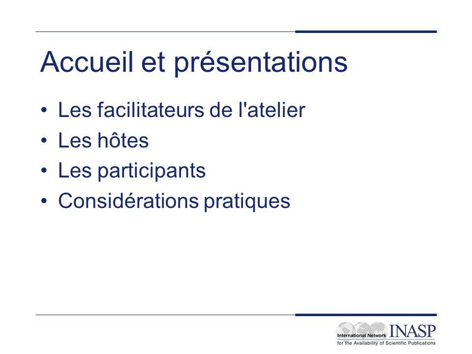 Accueil et présentations Les facilitateurs de l'atelier Les hôtes Les participants Considérations pratiques