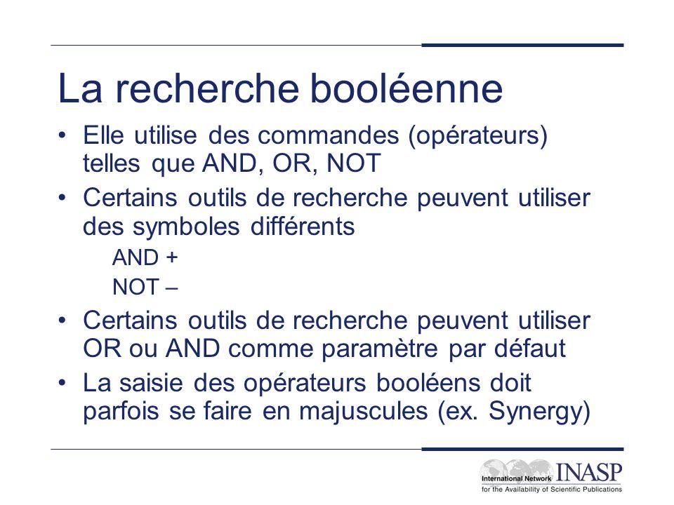La recherche booléenne Elle utilise des commandes (opérateurs) telles que AND, OR, NOT Certains outils de recherche peuvent utiliser des symboles diff